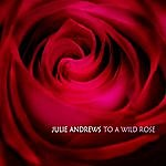 Julie Andrews To A Wild Rose