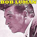 Bob Luman Let's Think About Livin