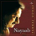 Pankaj Udhas Na-Yaab Vol. 1
