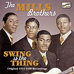 John Mills Mills Brothers: Swing Is The Thing (1934-1938)
