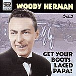 Woody Herman Herman, Woody: Get Your Boots Laced Papa! (1938-1943)