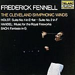 Frederick Fennell Holst: Suite No. 1 In E-Flat & Suite No. 2 In F / Handel: Music For The Royal Fireworks / Bach: Fantasia In G
