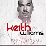 Keith Williams I Believe God