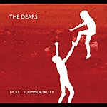 The Dears Ticket To Immortality (Edit)
