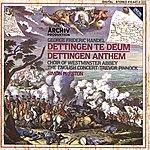 The English Concert Handel: Dettingen Te Deum; Dettingen Anthem
