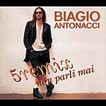 Biagio Antonacci Non Parli Mai (5 Remixes)