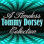Tommy Dorsey A Timeless Collection: Tommy Dorsey