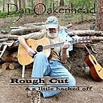 Dan Oakenhead Rough Cut & A Little Hacked Off