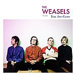 The Weasels You Are Gone