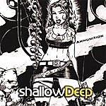 Shallow Deep Ammunition