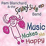Pam Blanchard & The Sunny Side-up Band Music Makes Me Happy