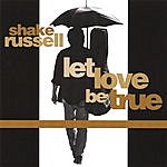 Shake Russell Let Love Be True