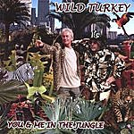 Wild Turkey You And Me In The Jungle