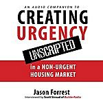 Jason Forrest Creating Urgency Unscripted: Audio Companion