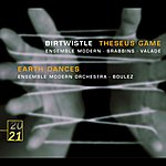 Ensemble Modern Birtwistle: Theseus Game; Earth Dances