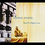 Thomas Anders Road To Higher Love