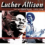 Luther Allison The Motown Years 1972-1976