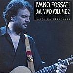 Ivano Fossati Dal Vivo Volume 2 - Carte Da Decifrare