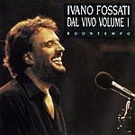 Ivano Fossati Dal Vivo Volume 1 - Buontempo