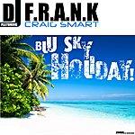 DJ F.R.A.N.K Blu Sky Holiday (Featuring Craig Smart)