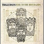 Triggerman Hail To The River Gods