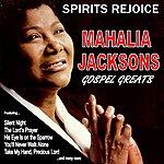 Mahalia Jackson Spirits Rejoice: Mahalia Jacksons Gospel Greats