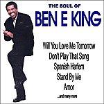 Ben E. King Will You Love Me Tomorrow: The Soul Of Ben E. King