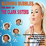 The Clark Sisters Blowing Bubbles: The Best Of The Clark Sisters