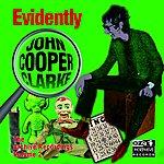 John Cooper Clarke Evidently John Cooper Clarke (The Archive Recordings Volume 2)
