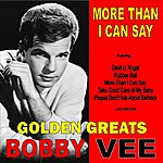 Bobby Vee More Than I Can Say: Golden Greats Of Bobby Vee