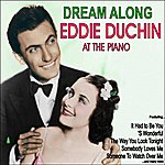 Eddy Duchin Dream Along: Eddy Duchin At The Piano
