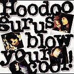 Hoodoo Gurus Blow Your Cool
