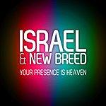 Israel & New Breed Your Presence Is Heaven (Studio Version)