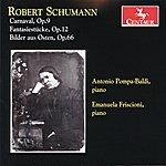 Antonio Pompa-Baldi Schumann: Carnaval, Op. 9 - Fantasiestucke, Op. 12. - Bilder Aus Osten, Op. 66