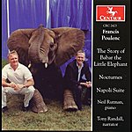 Neil Rutman Poulenc: The Story Of Babar The Little Elephant - Nocturnes - Napoli Suite