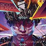 Rico Blanco Galactik Fiestamatik