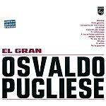 Osvaldo Pugliese El Gran Osvaldo Pugliese
