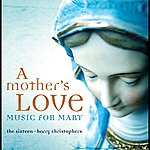 The Sixteen A Mother's Love - Music For Mary