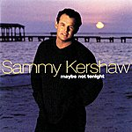 Sammy Kershaw Maybe Not Tonight