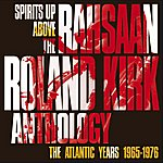 Rahsaan Roland Kirk Spirits Up Above: The Atlantic Years