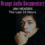 Orange Orange Audio Documentary: Jimi Hendrix - The Last 24 Hours