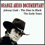 Orange Orange Audio Documentary: Johnny Cash - The Man In Black; The Early Years