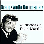 Orange Orange Audio Documentary: A Relection On Dean Martin