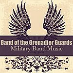 The Band Of The Grenadier Guards Military Band Music (Remastered)