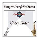 Cheryl Porter Simply Cheryl-My Secret