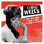 Mary Wells Bye, Bye Baby, I Don't Want To Take A Chance (Bonus Track Version)