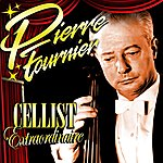 Pierre Fournier Cellist Extraordinaire