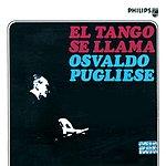 Osvaldo Pugliese El Tango Se Llama Osvaldo Pugliese