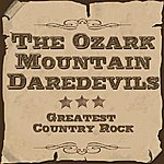 The Ozark Mountain Daredevils Greatest Country Rock