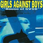 Girls Against Boys House Of Gvsb
